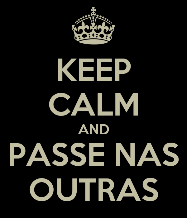 KEEP CALM AND PASSE NAS OUTRAS
