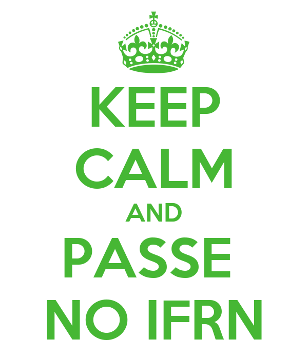 KEEP CALM AND PASSE  NO IFRN