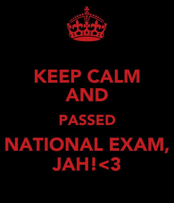 KEEP CALM AND PASSED NATIONAL EXAM, JAH!<3