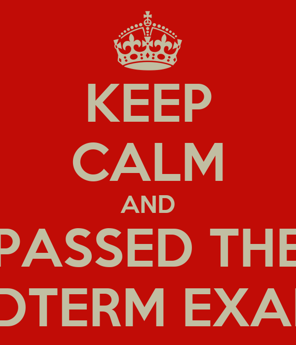 KEEP CALM AND PASSED THE MIDTERM EXAMS