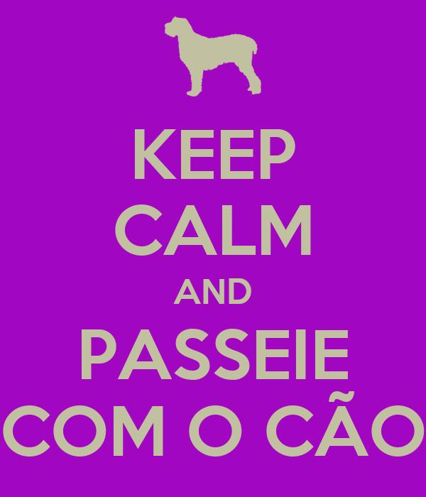 KEEP CALM AND PASSEIE COM O CÃO
