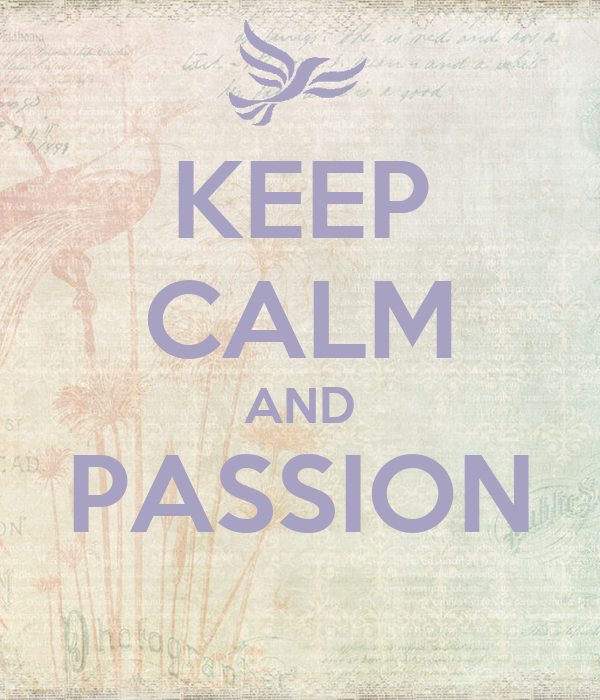 KEEP CALM AND PASSION