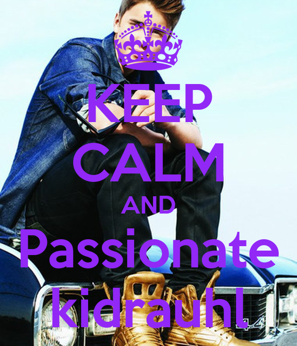 KEEP CALM AND Passionate kidrauhl