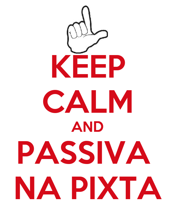 KEEP CALM AND PASSIVA  NA PIXTA