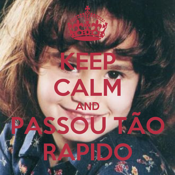 KEEP CALM AND PASSOU TÃO RAPIDO