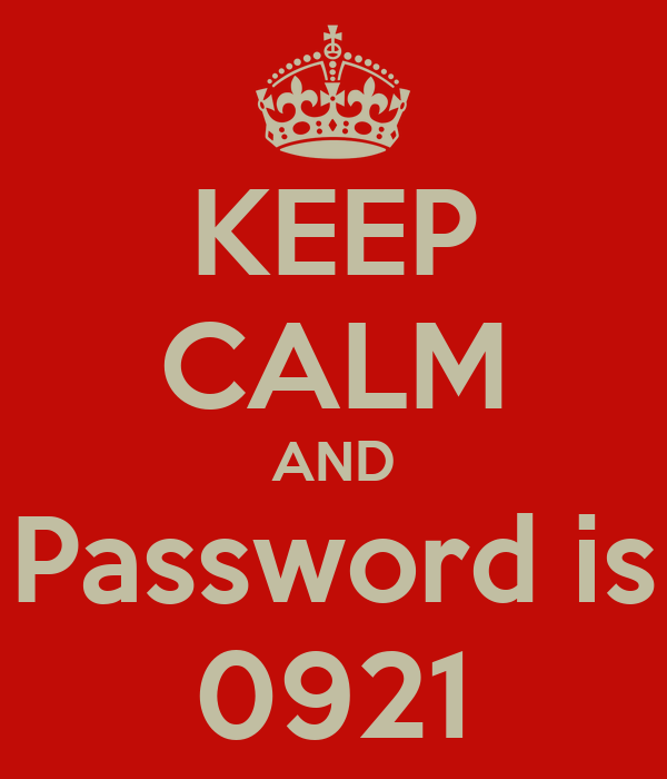 KEEP CALM AND Password is 0921