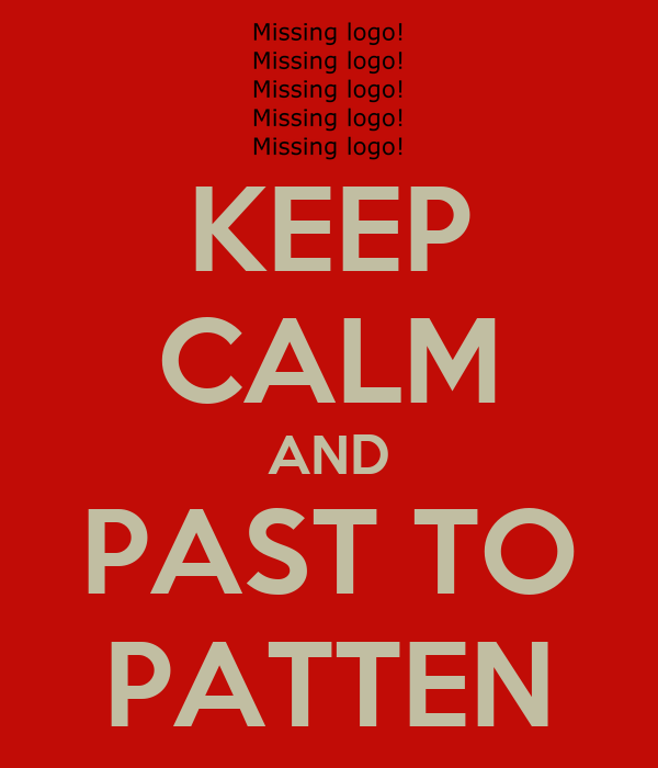 KEEP CALM AND PAST TO PATTEN