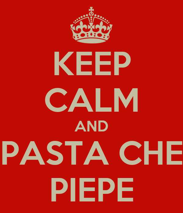 KEEP CALM AND PASTA CHE PIEPE