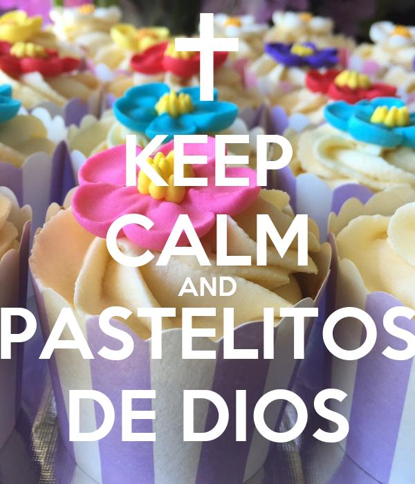 KEEP CALM AND PASTELITOS DE DIOS