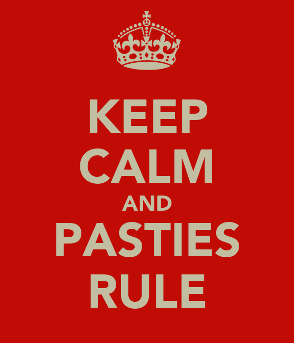 KEEP CALM AND PASTIES RULE