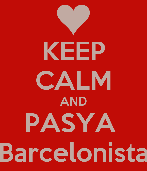 KEEP CALM AND PASYA  Barcelonista