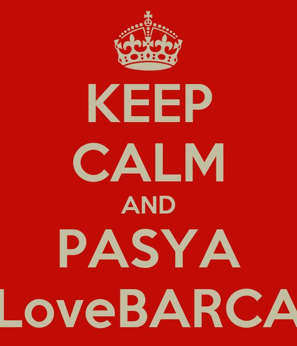 KEEP CALM AND PASYA LoveBARCA