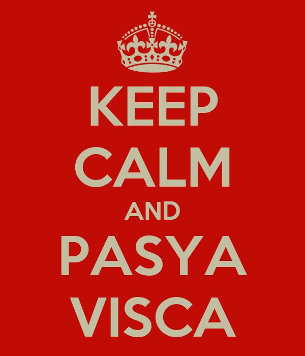 KEEP CALM AND PASYA VISCA