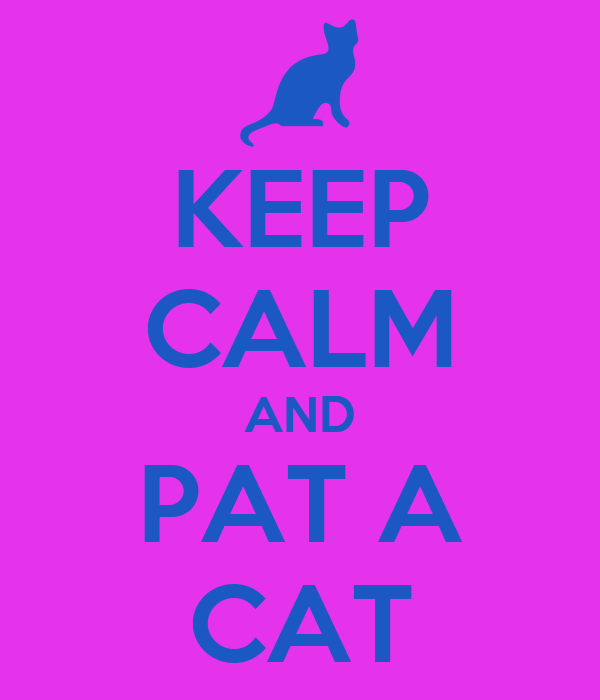 KEEP CALM AND PAT A CAT