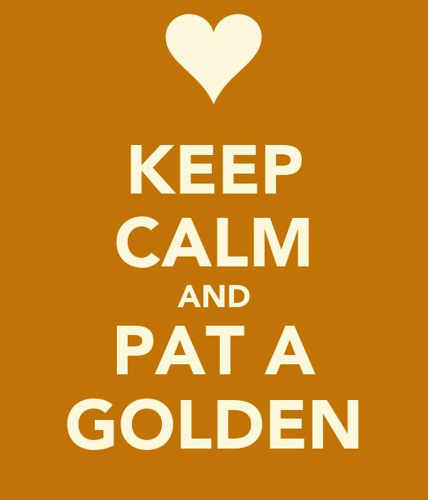 KEEP CALM AND PAT A GOLDEN