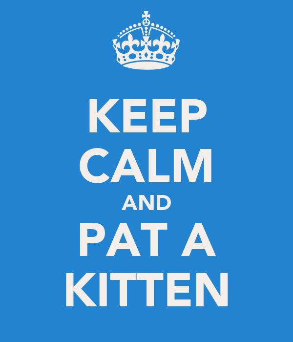KEEP CALM AND PAT A KITTEN