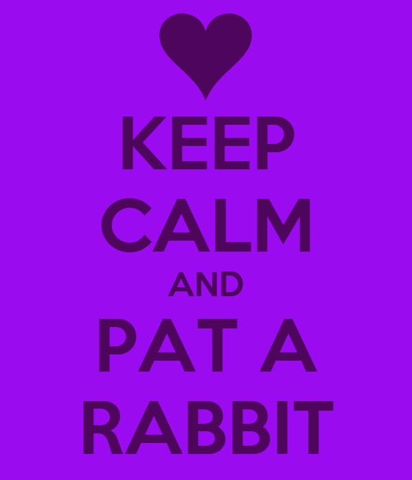 KEEP CALM AND PAT A RABBIT