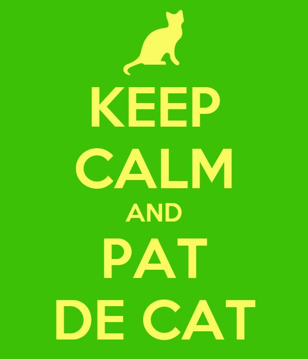 KEEP CALM AND PAT DE CAT