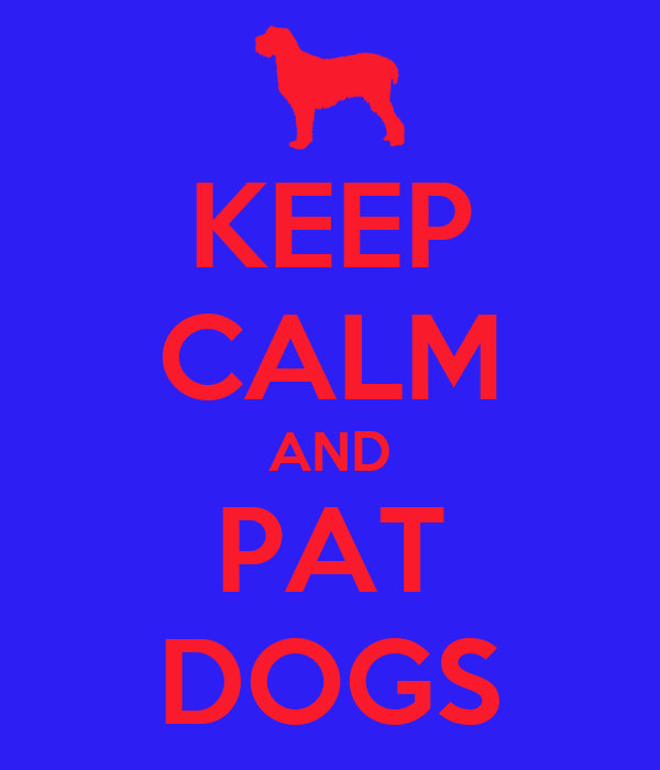 KEEP CALM AND PAT DOGS