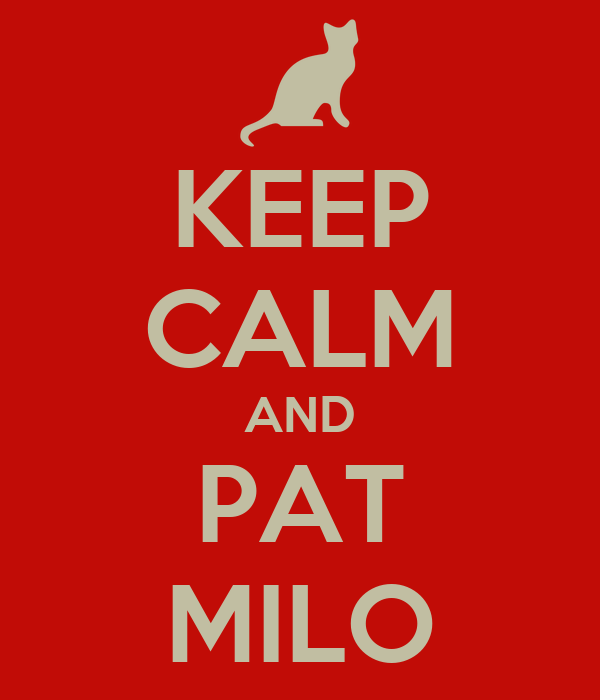 KEEP CALM AND PAT MILO