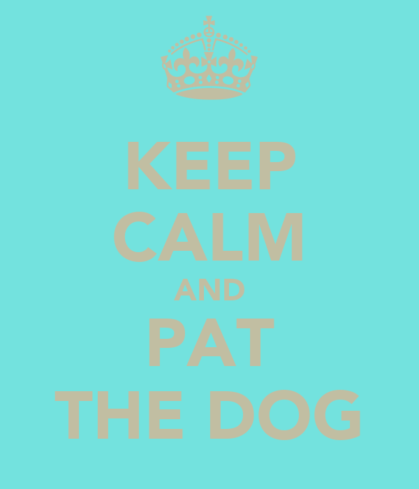 KEEP CALM AND PAT THE DOG