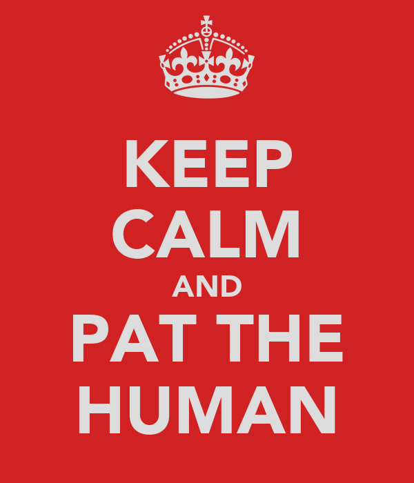 KEEP CALM AND PAT THE HUMAN