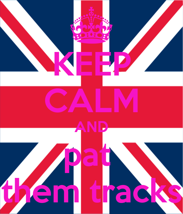KEEP CALM AND pat  them tracks