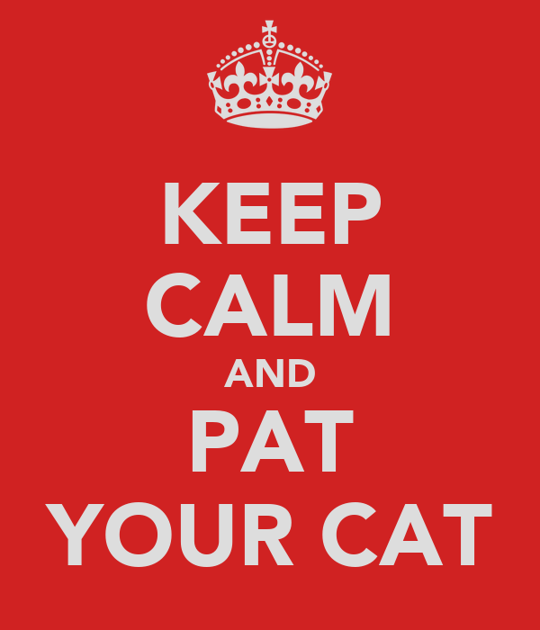 KEEP CALM AND PAT YOUR CAT