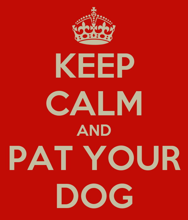KEEP CALM AND PAT YOUR DOG