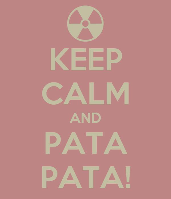 KEEP CALM AND PATA  PATA!