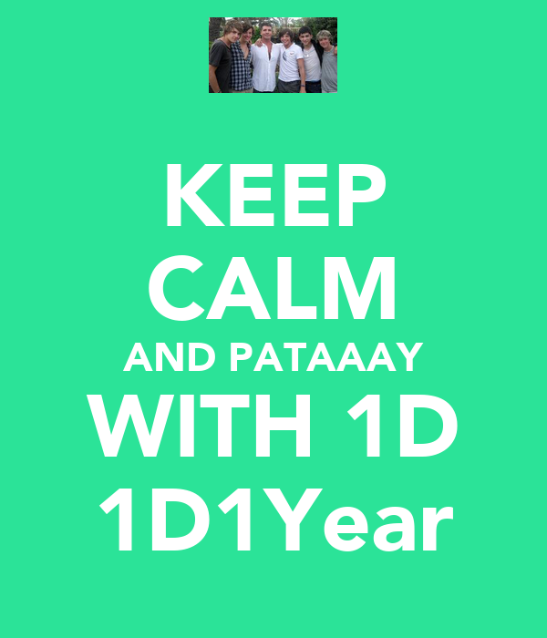 KEEP CALM AND PATAAAY WITH 1D 1D1Year