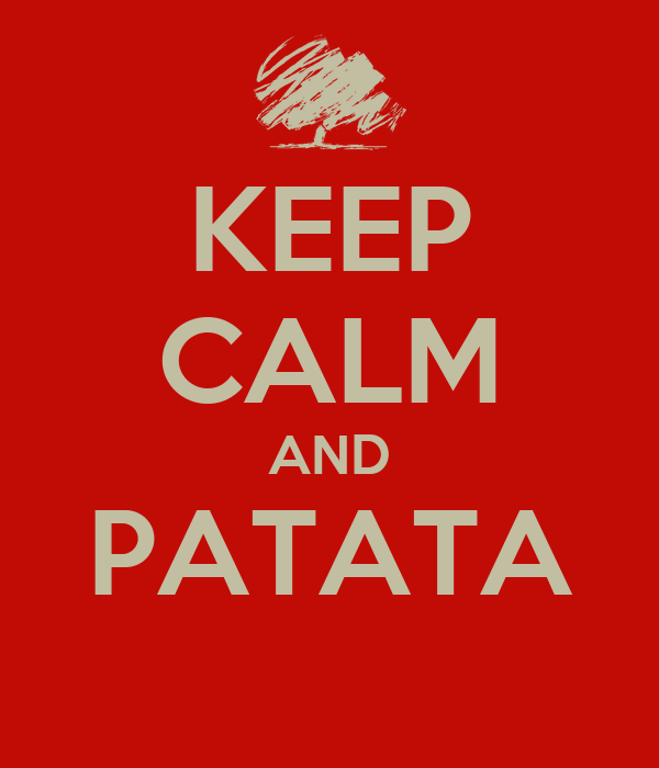 KEEP CALM AND PATATA