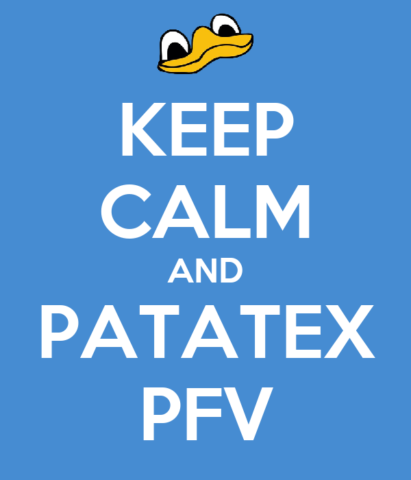 KEEP CALM AND PATATEX PFV