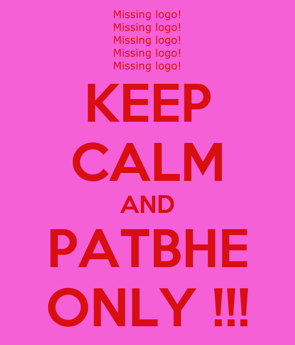 KEEP CALM AND PATBHE ONLY !!!