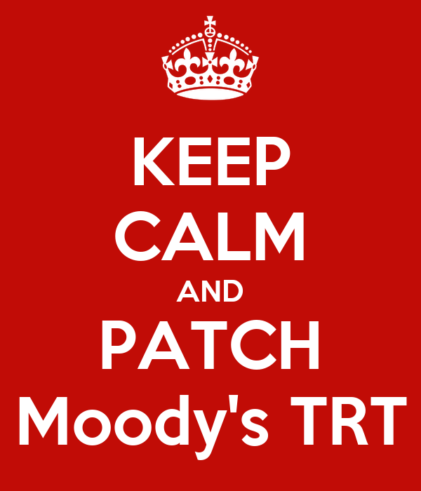KEEP CALM AND PATCH Moody's TRT