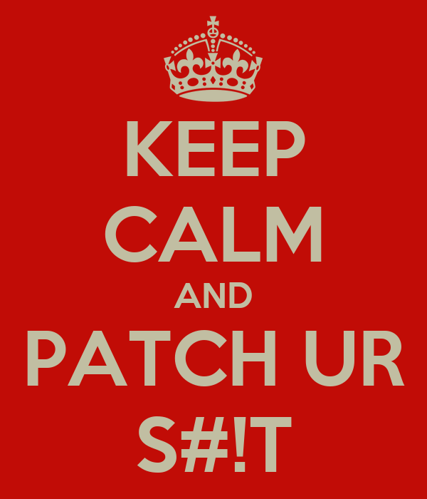 KEEP CALM AND PATCH UR S#!T