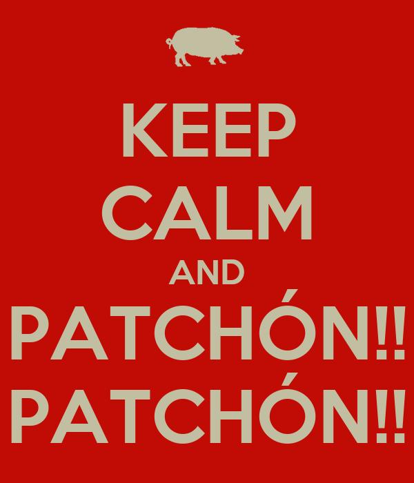 KEEP CALM AND PATCHÓN!! PATCHÓN!!