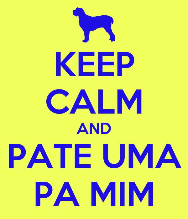 KEEP CALM AND PATE UMA PA MIM
