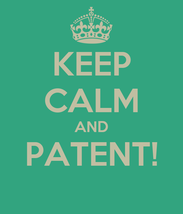 KEEP CALM AND PATENT!