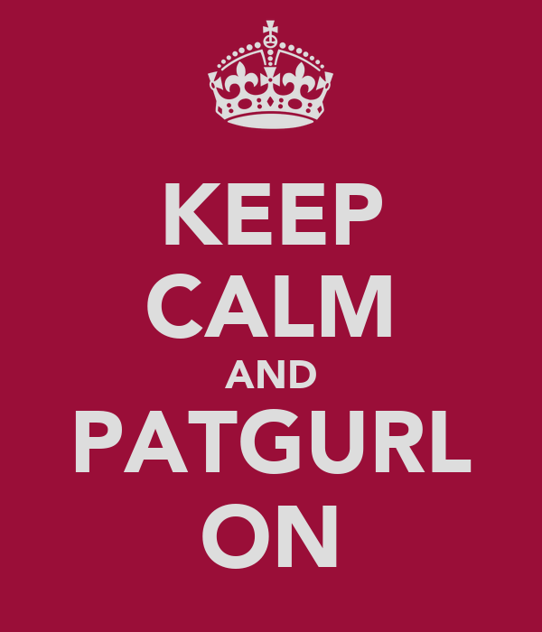 KEEP CALM AND PATGURL ON
