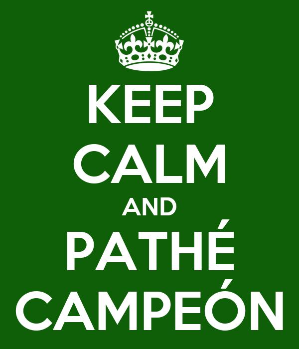 KEEP CALM AND PATHÉ CAMPEÓN