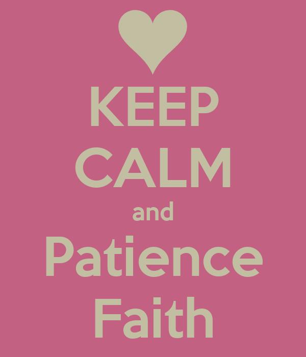 KEEP CALM and Patience Faith