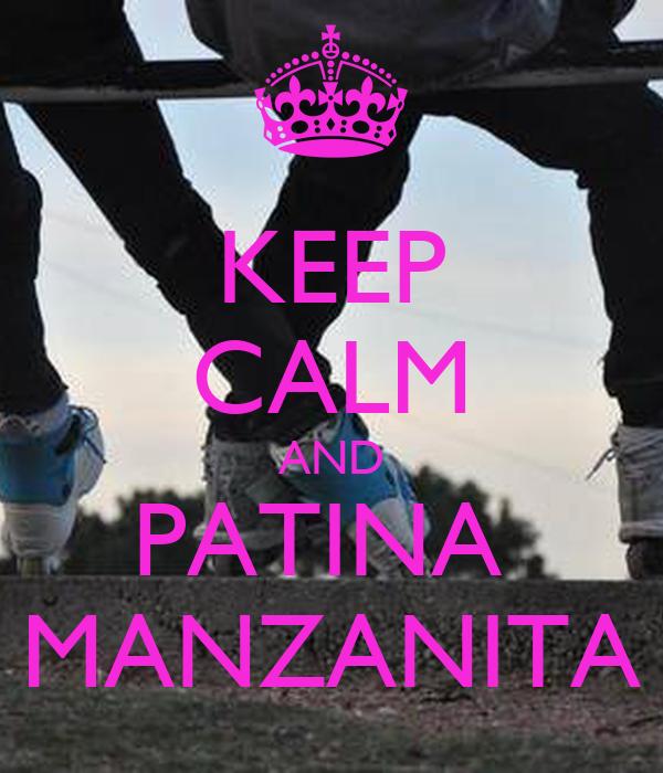 KEEP CALM AND PATINA  MANZANITA
