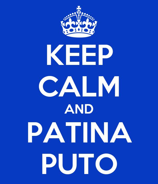 KEEP CALM AND PATINA PUTO