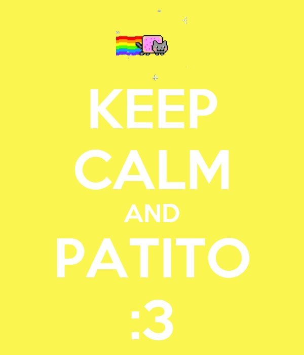 KEEP CALM AND PATITO :3