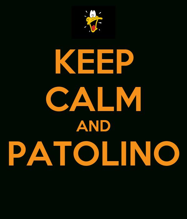KEEP CALM AND PATOLINO