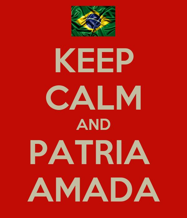 KEEP CALM AND PATRIA  AMADA