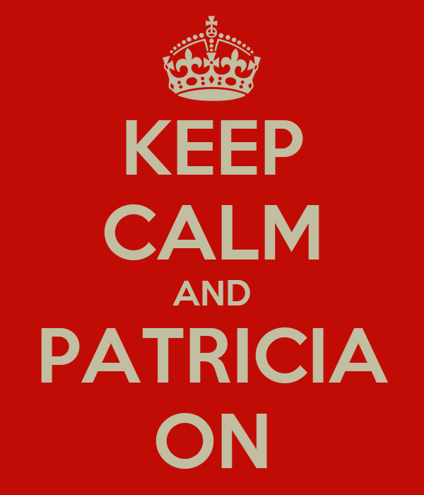 KEEP CALM AND PATRICIA ON