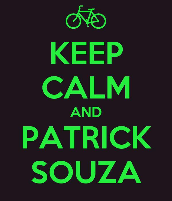 KEEP CALM AND PATRICK SOUZA