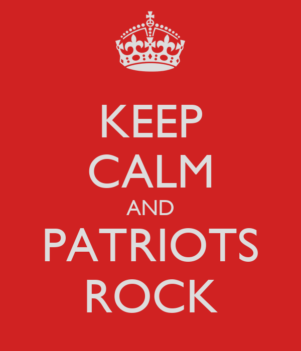 KEEP CALM AND PATRIOTS ROCK